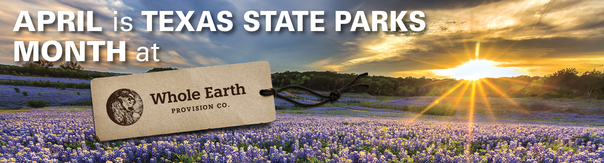 Image of sunrise over a beautiful field of bluebonnets in central Texas with the words April is Texas State Parks Month at Whole Earth Provision Co. on top