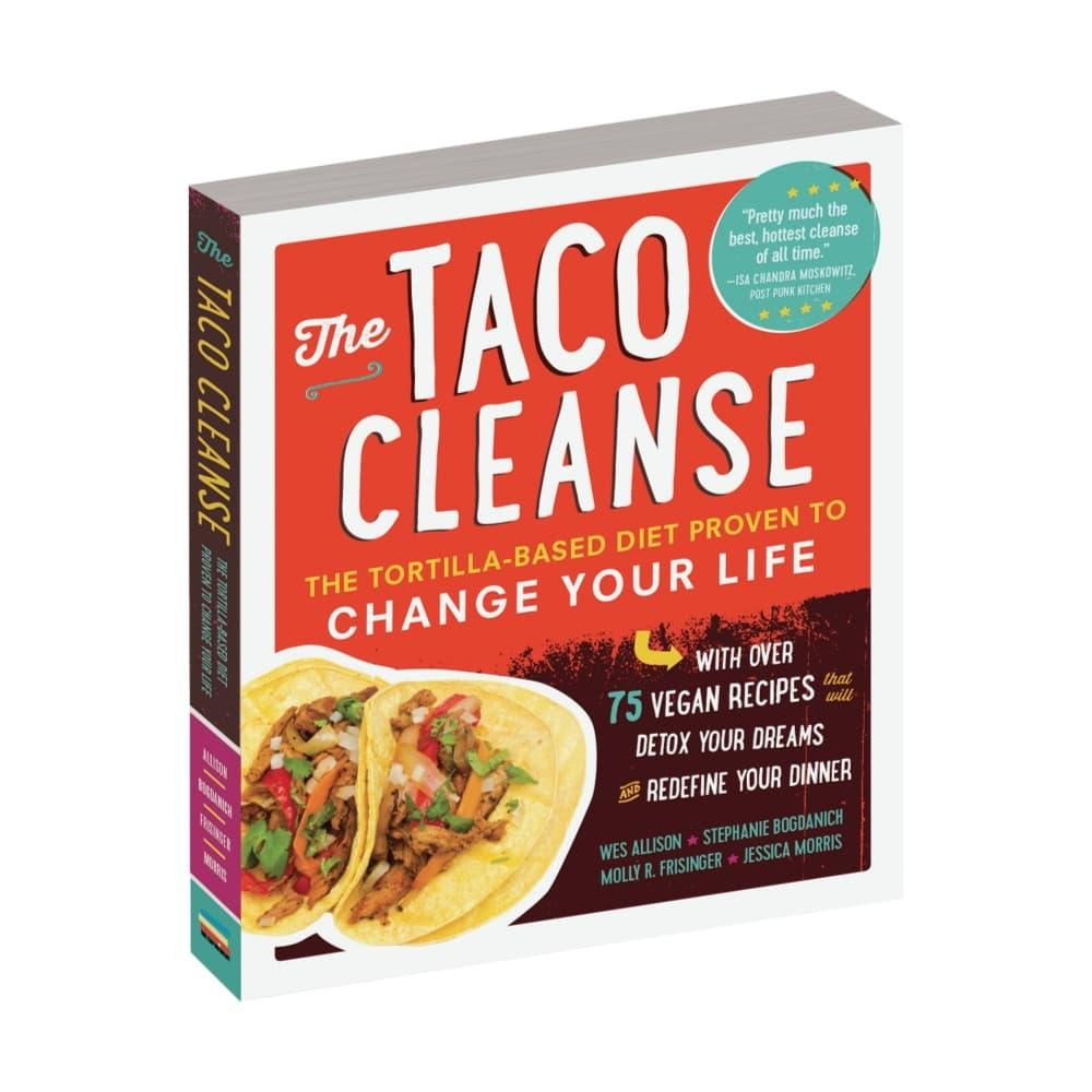The Taco Cleanse By Wes Allison, Stephanie Bogdanich, Molly R.Frisinger And Jessica Morris