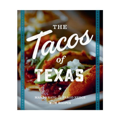 The Tacos Of Texas by Mando Rayo And Jarod Neece .