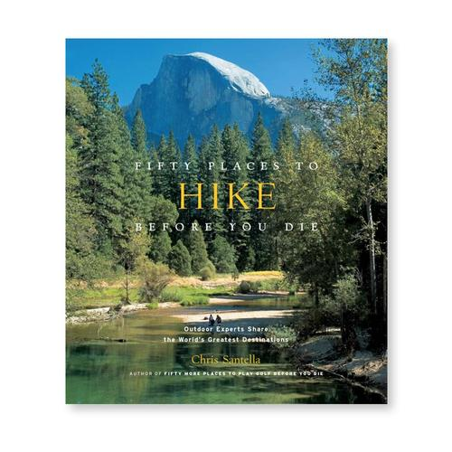 Fifty Places To Hike Before You Die: Outdoor Experts Share the World's Greatest Destinations by Chris Santella .