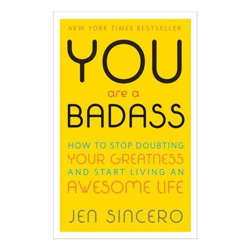 You Are A Badass By Jen Sincero .