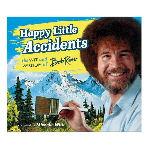 Happy Little Accidents By Bob Ross .