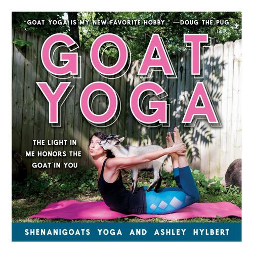 Goat Yoga By Yoga Shenanigoats and Ashley Hylbert
