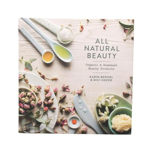 All Natural Beauty: Organic And Homemade Beauty Products By Hofer Nici And Karin Berndl
