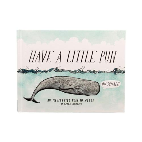 Have A Little Pun: An Illustrated Play On Words By Frida Clements