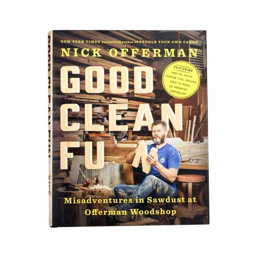 Good Clean Fun: Misadventures in Sawdust at Offerman Woodshop By Nick Offerman Offerman