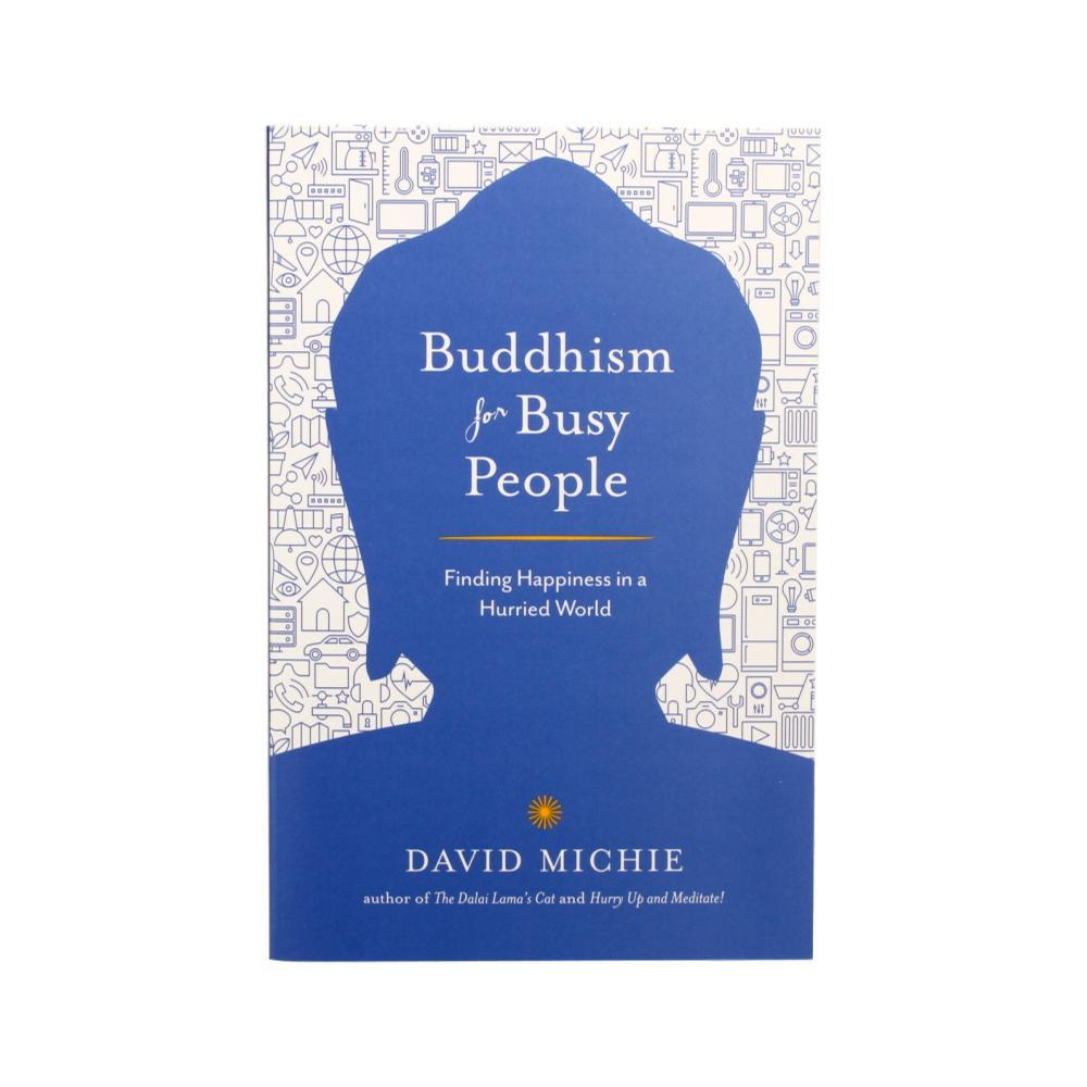 Buddhism For Busy People : Finding Happiness In A Hurried World By David Michie