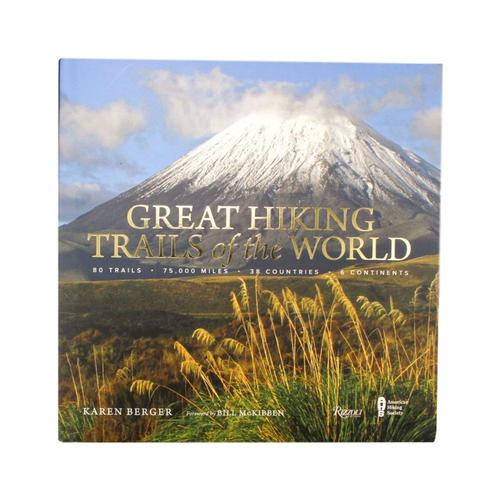 Great Hiking Trails of the World: 80 Trails, 75,000 Miles, 38 Countries, 6 Continents by Karen Berger