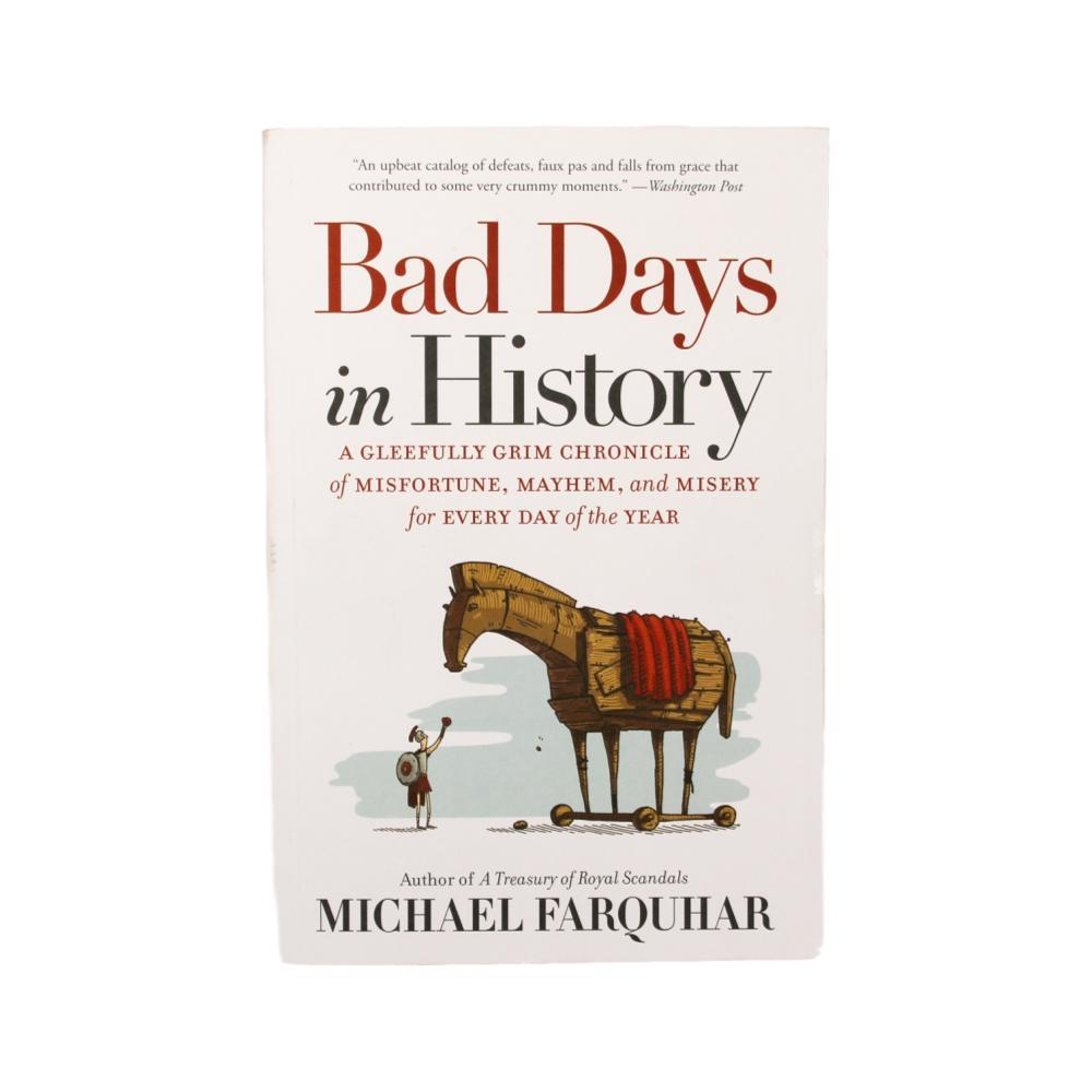 Bad Days In History : A Gleefully Grim Chronicle Of Misfortune, Mayhem, And Misery For Every Day Of The Year By Michael Farquhar