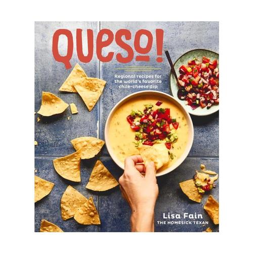 Queso!: Regional Recipes for the World's Favorite Chile-Cheese Dip by Lisa Fain