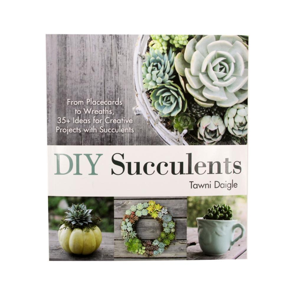 Diy Succulents : From Placecards To Wreaths, 35 + Ideas For Creative Projects With Succulents By Tawni Daigle