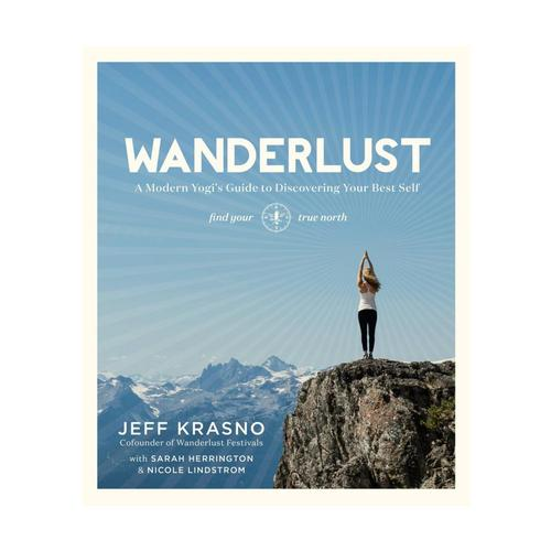 Wanderlust: A Modern Yogi's Guide to Discovering Your Best Self by Jeff Krasno
