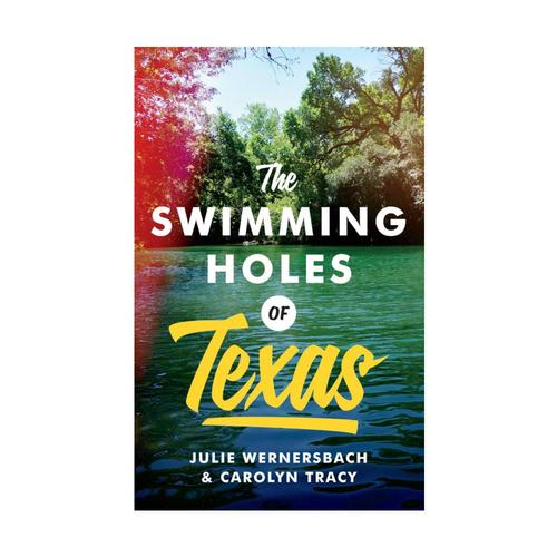 The Swimming Holes of Texas by Julie Wernersbach and Carolyn Tracy