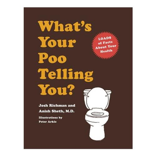 What's Your Poo Telling You? by Anish Sheth and Josh Richman