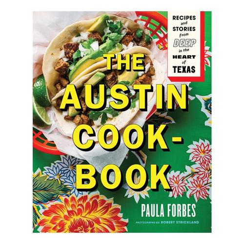 The Austin Cookbook: Recipes and Stories from Deep in the Heart of Texas by Paula Forbes