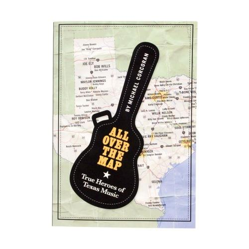 All Over the Map: True Heroes of Texas Music by Michael Corcoran