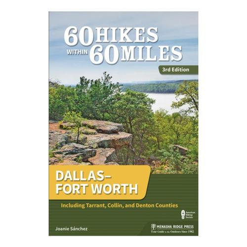 60 Hikes Within 60 Miles: Dallas Fort Worth 3E by Joanie Sanchez