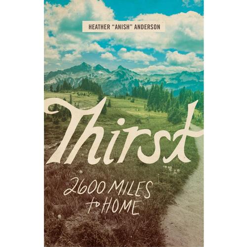 Thirst: 2600 Miles to Home by Heather Anderson